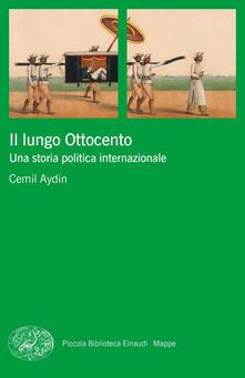 Il lungo Ottocento. Una storia politica internazionale - Cemil Aydin,A. Gewurz Daniele - ebook