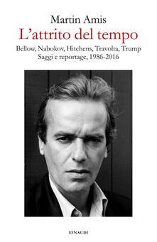L' attrito del tempo. Bellow, Nabokov, Hitchens, Travolta, Trump. Saggi e reportage, 1986-2016 - Martin Amis,Federica Aceto - ebook