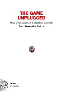 The game unplugged - Alessandro Baricco,Sebastiano Iannizzotto,Valentina Rivetti - ebook