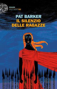 Il silenzio delle ragazze - Carla Palmieri,Pat Barker - ebook