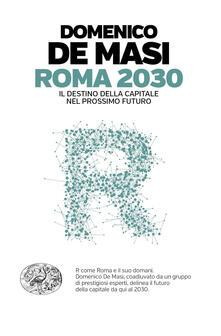 Roma 2030. Il destino della capitale nel prossimo futuro - Domenico De Masi - ebook