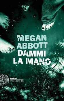 Dammi la mano - Megan Abbott,Manuela Francescon - ebook