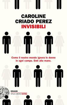 Invisibili - Caroline Criado Perez,Carla Palmieri - ebook
