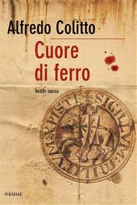 Cuore di ferro - Alfredo Colitto - ebook