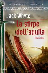 La stirpe dell'Aquila. Le cronache di Camelot. Vol. 3