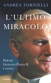 L'ultimo miracolo. Perché Giovanni Paolo II è santo