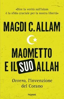 Maometto e il suo Allah «ovvero», L'invenzione del Corano - Magdi Cristiano Allam - ebook