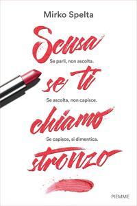 Scusa se ti chiamo stronzo - Mirko Spelta - ebook