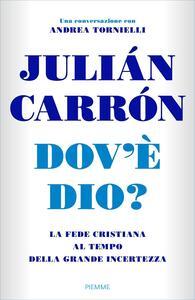 Dov'è Dio? La fede cristiana al tempo della grande incertezza - Julián Carrón,Andrea Tornielli - ebook