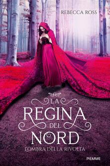 L' ombra della rivolta. La regina del Nord - Alessandra Emma Giagheddu,Rebecca Ross - ebook