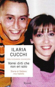 Vorrei dirti che non eri solo - Giovanni Bianconi,Ilaria Cucchi - ebook
