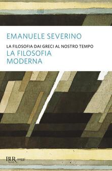 La filosofia dai greci al nostro tempo - La filosofia moderna - Emanuele Severino - ebook