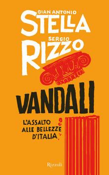 Vandali. L'assalto alle bellezze d'Italia - Sergio Rizzo,Gian Antonio Stella - ebook