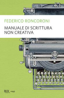 Manuale di scrittura non creativa - Federico Roncoroni - ebook
