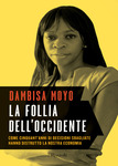 LA FOLLIA DELL'OCCIDENTE di Dambisa Moyo