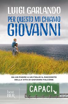 Per questo mi chiamo Giovanni. Da un padre a un figlio il racconto della vita di Giovanni Falcone - Luigi Garlando - ebook