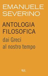 Antologia filosofica. Dai Greci al nostro tempo
