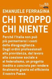 Chi troppo chi niente. Perché l'Italia non può più permettersi i costi della disuguaglianza. Dagli ordini professionali alla previdenza, dal lavoro alla coesione...