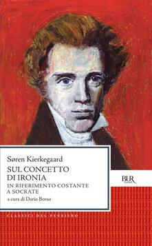Sul concetto di ironia in riferimento a Socrate - Dario Borso,Sören Kierkegaard - ebook