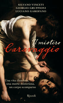 Il mistero Caravaggio - Luciano Garofano,Giorgio Gruppioni,Silvano Vinceti - ebook