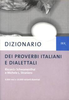 Dizionario dei proverbi italiani con alcune varianti dialettali - Riccardo Schwamenthal,Michele L. Straniero - ebook