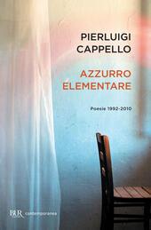 Azzurro elementare. Poesie 1992-2010