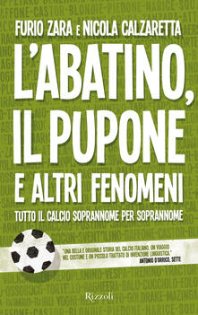 L'abatino, il pupone e altri fenomeni - Nicola Calzaretta,Furio Zara - ebook