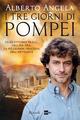 I tre giorni di Pompei: 23-25 ottobre 79 d. C. Ora per ora, la pi� grande tragedia dell'antichit�