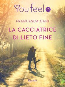 La cacciatrice di lieto fine (Youfeel) - Francesca Cani - ebook