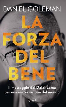 La forza del bene. Il messaggio del Dalai Lama per una nuova visione del mondo - Daniel Goleman,D. Didero - ebook