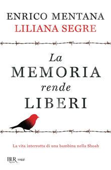La memoria rende liberi. La vita interrotta di una bambina nella Shoah - Enrico Mentana,Liliana Segre - ebook
