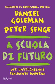 A scuola di futuro. Per un'educazione realmente moderna - Daniel Goleman,Peter M. Senge,Giovanni Gladis Ubbiali - ebook
