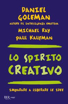 Lo spirito creativo - Daniel Goleman,Paul Kaufman,Michael Ray,I. Blum - ebook