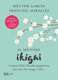 Il metodo Ikigai. I segreti della filosofia giapponese per una vita lunga e felice - Héctor García,Francesc Miralles,Francesca Pè - ebook