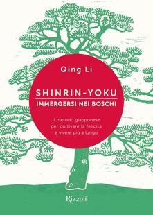 Shinrin-yoku. Immergersi nei boschi. Il metodo giapponese per coltivare la felicità e vivere più a lungo - Qing Li,Ilaria Katerinov - ebook