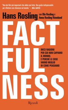 Factfulness. Dieci ragioni per cui non capiamo il mondo. E perché le cose vanno meglio di come pensiamo - Hans Rosling,Ola Rosling,Anna Rosling Rönnlung,Roberta Zuppet - ebook