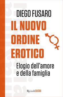 Il nuovo ordine erotico. Elogio dell'amore e della famiglia - Diego Fusaro - ebook