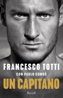 Un capitano - Paolo Condò,Francesco Totti - ebook