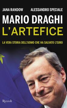 Mario Draghi. L'artefice. La vera storia dell'uomo che ha salvato l'euro - Jana Randow,Alessandro Speciale,Elena Cantoni - ebook