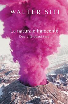 La natura è innocente. Due vite quasi vere - Walter Siti - ebook