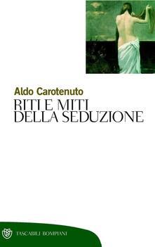Riti e miti della seduzione - Aldo Carotenuto - ebook
