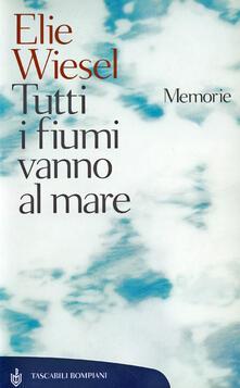 Tutti i fiumi vanno al mare. Memorie. Ediz. illustrata - Elie Wiesel,V. Accame - ebook