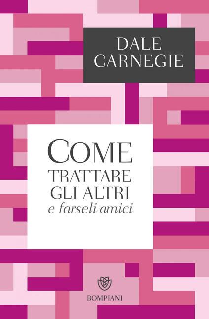 Come trattare gli altri e farseli amici - Dale Carnegie,Marina Marazza - ebook