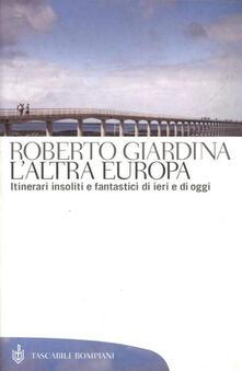 L' altra Europa. Itinerari insoliti e fantastici di ieri e di oggi - Roberto Giardina - ebook