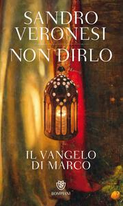 Non dirlo. Il Vangelo di Marco - Sandro Veronesi - ebook