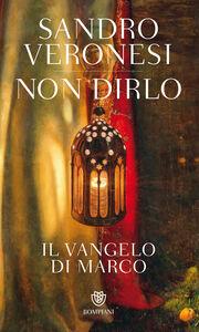 Ebook Non dirlo. Il Vangelo di Marco Veronesi, Sandro