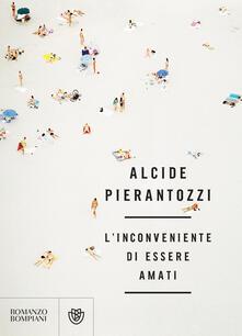 L' inconveniente di essere amati - Alcide Pierantozzi - ebook