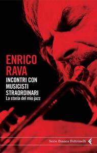 Incontri con musicisti straordinari. La storia del mio jazz - Enrico Rava - ebook