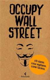 Occupy Wall Street. Chi siamo. Cosa vogliamo. Come faremo