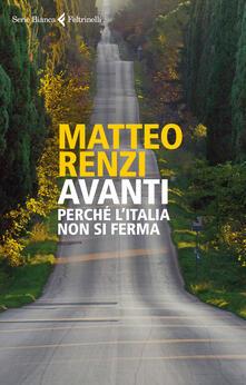 Avanti. Perché l'Italia non si ferma - Matteo Renzi - ebook